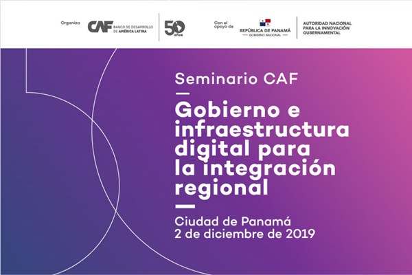 CAF Seminar: Digital Government and Infrastructure for Regional Integration